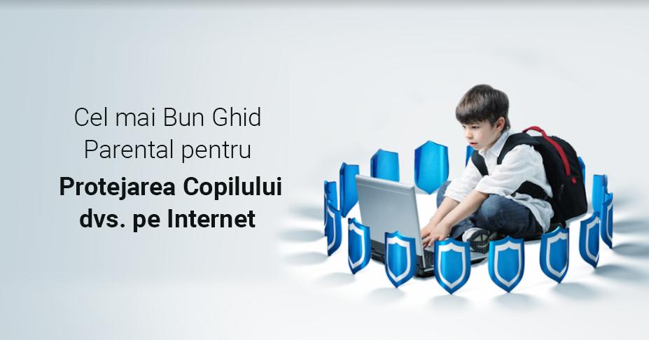 Cel mai Bun Ghid Parental pentru Protejarea Copilului dvs. pe Internet
