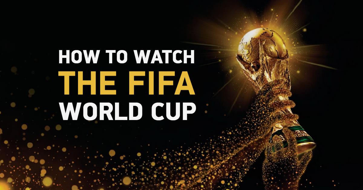 6 moduri de a urmări Cupa Mondială FIFA 2018 de oriunde funcționează cu adevărat