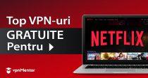 3 VPN-uri GRATUITE pentru Netflix din România - 2021